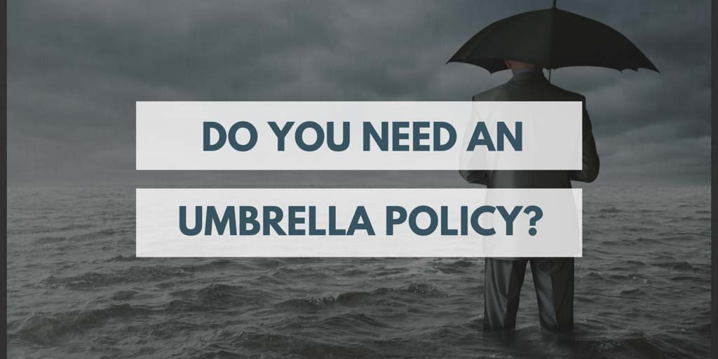 do you need an umbrella insurance policy